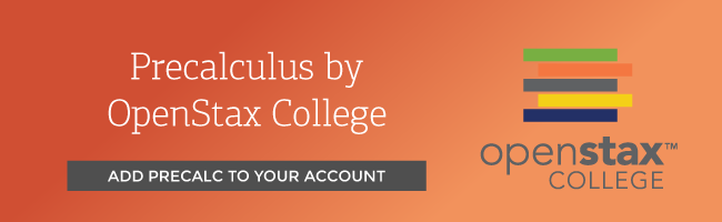 We're excited to partner with OpenStax College to bring you Precalculus